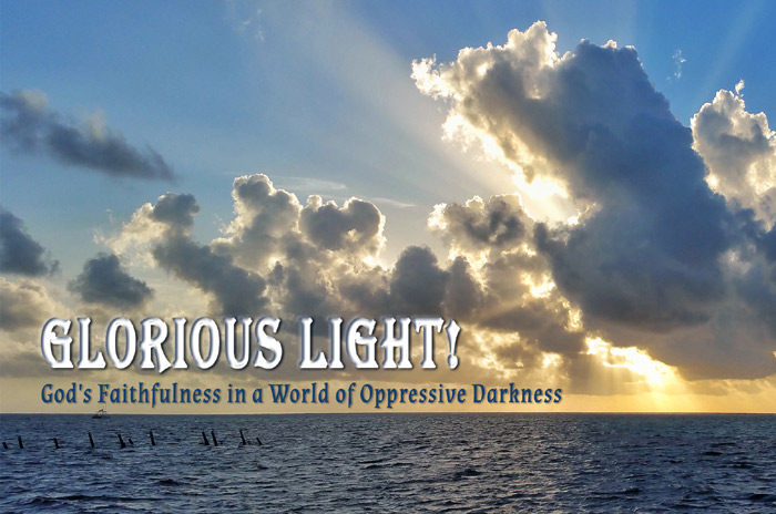 Glorious Light! God's Faithfulness in a World of Oppressive Darkness